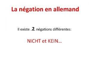 La ngation en allemand 2 Il existe ngations