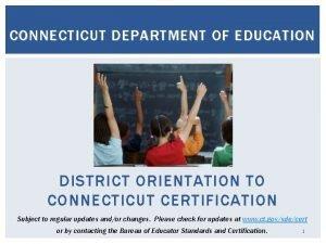 CONNECTICUT DEPARTMENT OF EDUCATION DISTRICT ORIENTATION TO CONNECTICUT