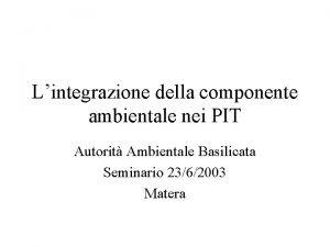 Lintegrazione della componente ambientale nei PIT Autorit Ambientale