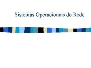Sistemas Operacionais de Rede Sistemas Operacionais de Rede