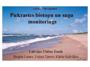 Latvijas Vides aentra Piekrastes biotopu un sugu Latvijas