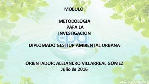 MODULO METODOLOGIA PARA LA INVESTIGACION DIPLOMADO GESTION AMBIENTAL