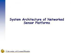 System Architecture of Networked Sensor Platforms Introduction Wireless