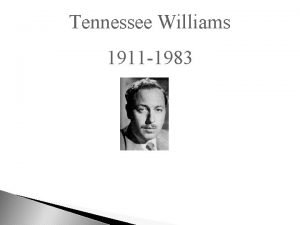 Tennessee Williams 1911 1983 Tennessee Williams was born