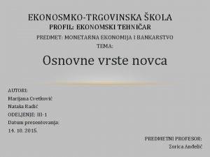 EKONOSMKOTRGOVINSKA KOLA PROFIL EKONOMSKI TEHNIAR PREDMET MONETARNA EKONOMIJA