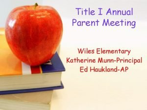 Title I Annual Parent Meeting Wiles Elementary Katherine