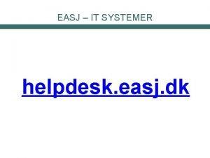 EASJ IT SYSTEMER helpdesk easj dk NETVRK EASJ