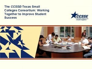 The CCSSETexas Small Colleges Consortium Working Together to
