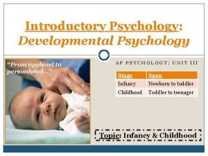 Introductory Psychology Developmental Psychology From egghood to personhood
