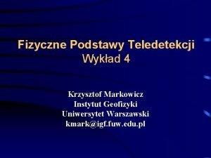 Fizyczne Podstawy Teledetekcji Wykad 4 Krzysztof Markowicz Instytut