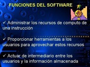 FUNCIONES DEL SOFTWARE Administrar los recursos de computo