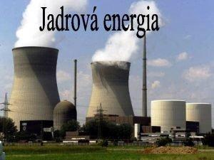Jadrov energia alebo atmov energia je energia uvonen