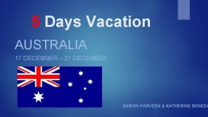 5 Days Vacation AUSTRALIA 17 DECEMBER 21 DECEMBER