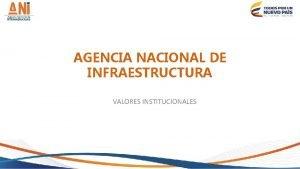 AGENCIA NACIONAL DE INFRAESTRUCTURA VALORES INSTITUCIONALES VALORES Los