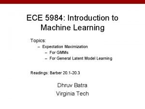 ECE 5984 Introduction to Machine Learning Topics Expectation