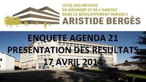 ENQUETE AGENDA 21 PRESENTATION DES RESULTATS 17 AVRIL