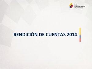 RENDICIN DE CUENTAS 2014 Rendicin de Cuentas Ministerio