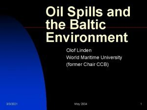 Oil Spills and the Baltic Environment Olof Linden