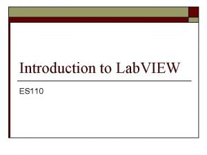 Introduction to Lab VIEW ES 110 Graphical programming