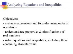 Analyzing Equations and Inequalities Objectives evaluate expressions and