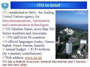 ITU in brief ITU established in 1865 the