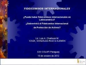 FIDEICOMISOS INTERNACIONALES Puede haber fideicomisos internacionales en Latinoamrica