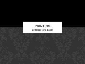 PRINTING Letterpress to Laser PRINTING A modern flatbed