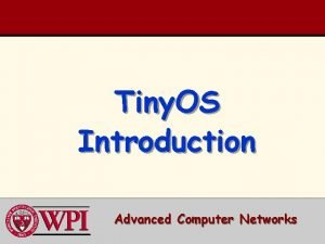 Tiny OS Introduction Advanced Computer Networks Tiny OS