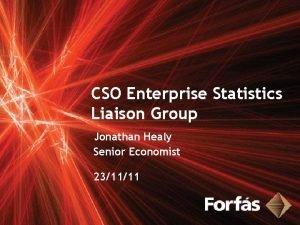 CSO Enterprise Statistics Liaison Group Jonathan Healy Senior