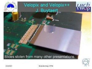 Velopix and Velopix J Buytaert Slides stolen from