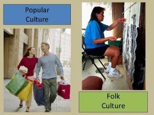 Popular Culture Folk Culture POPULAR AND FOLK CULTURE