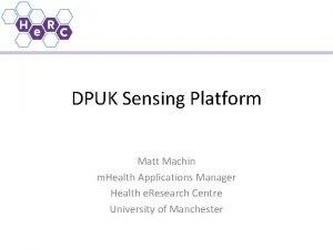 DPUK Sensing Platform Matt Machin m Health Applications