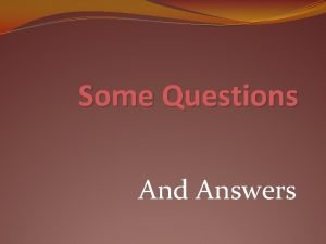 Some Questions And Answers Questions Answers How was