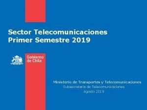 Sector Telecomunicaciones Primer Semestre 2019 Ministerio de Transportes