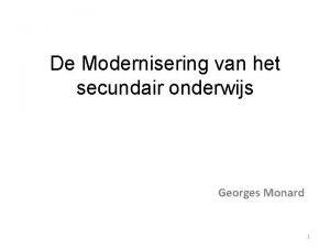De Modernisering van het secundair onderwijs Georges Monard