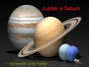 Jupiter a Saturn Vypracoval Juraj Puzder Jupiter je