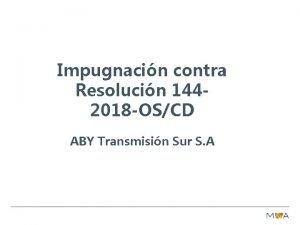 Impugnacin contra Resolucin 1442018 OSCD ABY Transmisin Sur