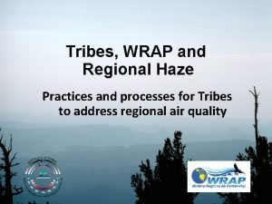 Tribes WRAP and Regional Haze Practices and processes