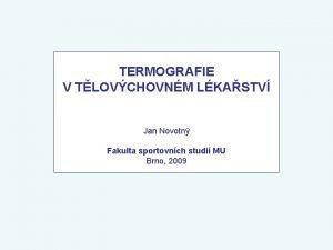 TERMOGRAFIE V TLOVCHOVNM LKASTV Jan Novotn Fakulta sportovnch