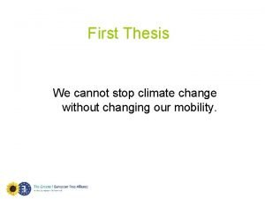 First Thesis We cannot stop climate change without