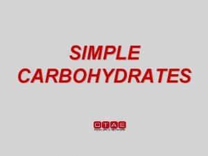 SIMPLE CARBOHYDRATES 6 FUNCTIONS of Simple Carbohydrates 1