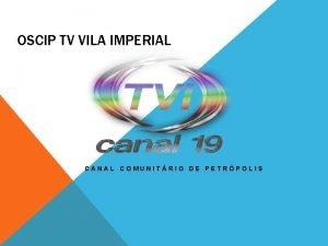 OSCIP TV VILA IMPERIAL CANAL COMUNITRIO DE PETRPOLIS