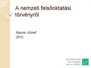 A nemzeti felsoktatsi trvnyrl Kaposi Jzsef 2015 A