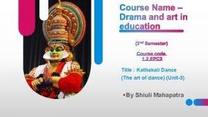 Title Kathakali Dance The art of dance Unit3