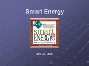 Smart Energy July 28 2009 Smart Energy Smart