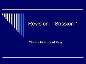 Revision Session 1 The Unification of Italy Italy