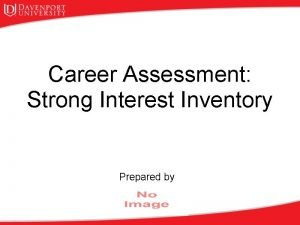 Career Assessment Strong Interest Inventory Prepared by Strong