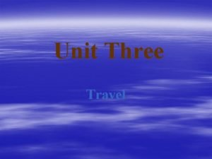 Unit Three Travel Part One Listening and Speaking