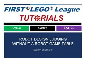 ROBOT DESIGN JUDGING WITHOUT A ROBOT GAME TABLE