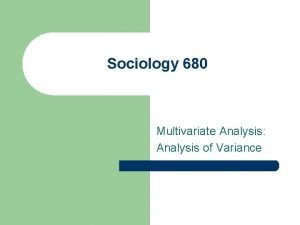 Sociology 680 Multivariate Analysis Analysis of Variance A